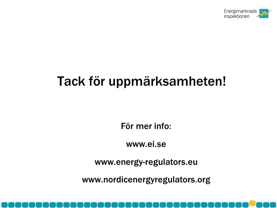 För mer info: www.ei.se www.energy-regulators.eu www.nordicenergyregulators.org Tack för uppmärksamheten!