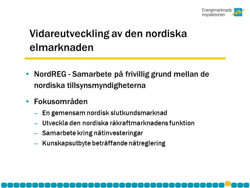 Vidareutveckling av den nordiska elmarknaden •NordREG - Samarbete på frivillig grund mellan de nordiska tillsynsmyndigheterna •Fokusområden – En gemensam nordisk slutkundsmarknad – Utveckla den nordiska råkraftmarknadens funktion – Samarbete kring nätinvesteringar – Kunskapsutbyte beträffande nätreglering