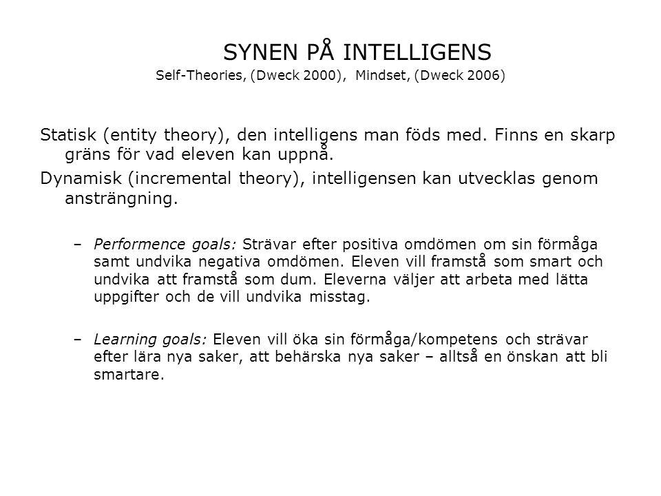 SYNEN PÅ INTELLIGENS Self-Theories, (Dweck 2000), Mindset, (Dweck 2006) Statisk (entity theory), den intelligens man föds med. Finns en skarp gräns fö