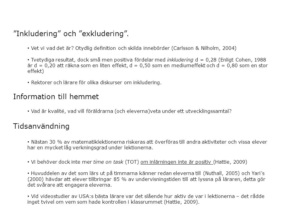 """""""Inkludering"""" och """"exkludering"""". • Vet vi vad det är? Otydlig definition och skilda innebörder (Carlsson & Nilholm, 2004) • Tvetydiga resultat, dock s"""