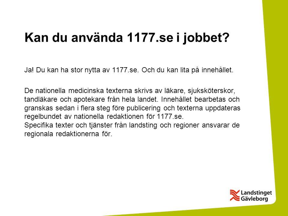 Kan du använda 1177.se i jobbet.Ja. Du kan ha stor nytta av 1177.se.