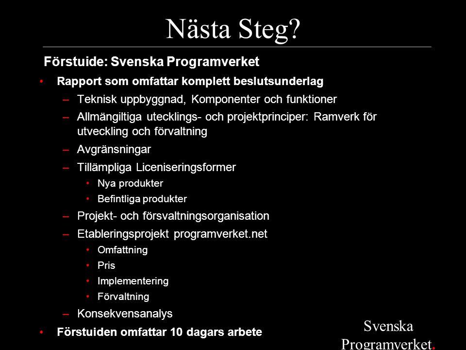 Nästa Steg? Förstuide: Svenska Programverket •Rapport som omfattar komplett beslutsunderlag –Teknisk uppbyggnad, Komponenter och funktioner –Allmängil