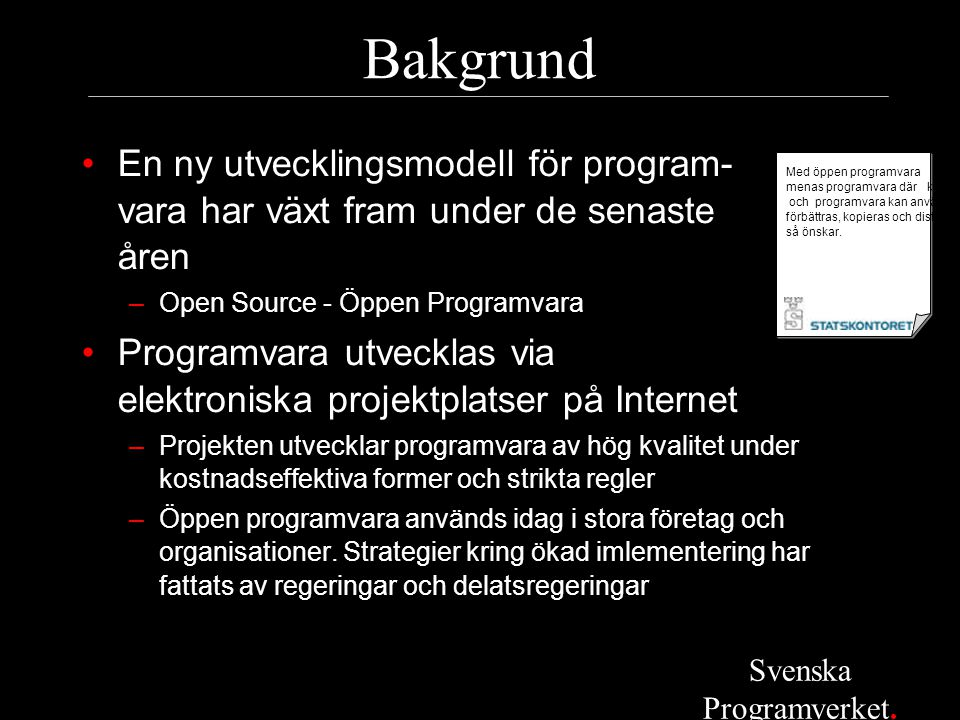 Bakgrund •En ny utvecklingsmodell för program- vara har växt fram under de senaste åren –Open Source - Öppen Programvara •Programvara utvecklas via el