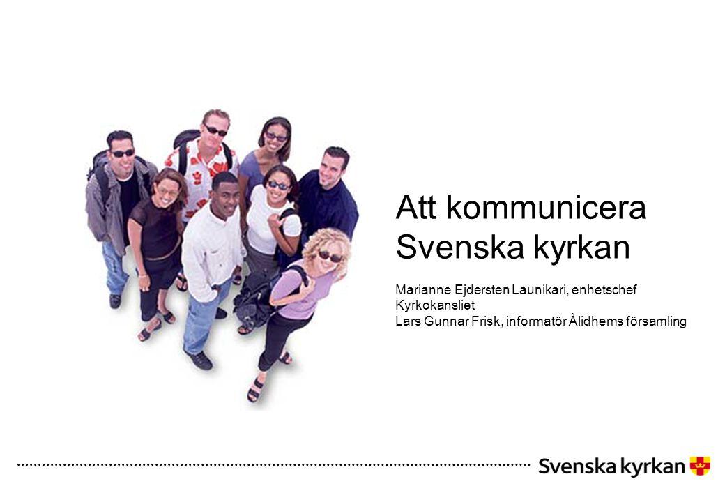 Att kommunicera Svenska kyrkan Marianne Ejdersten Launikari, enhetschef Kyrkokansliet Lars Gunnar Frisk, informatör Ålidhems församling