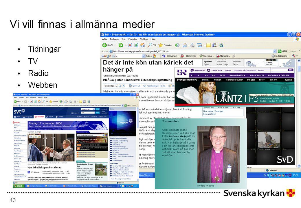 43 Vi vill finnas i allmänna medier • Tidningar • TV • Radio • Webben