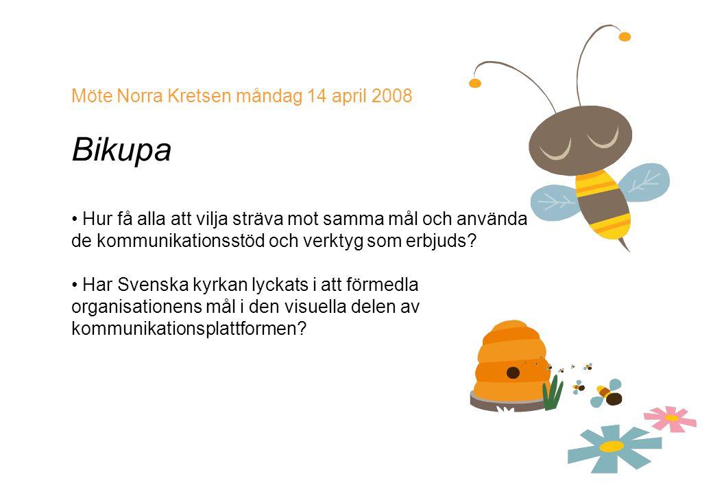 Möte Norra Kretsen måndag 14 april 2008 Bikupa • Hur få alla att vilja sträva mot samma mål och använda de kommunikationsstöd och verktyg som erbjuds.
