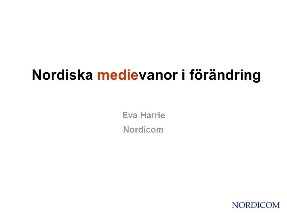 Nordiska medievanor i förändring Eva Harrie Nordicom