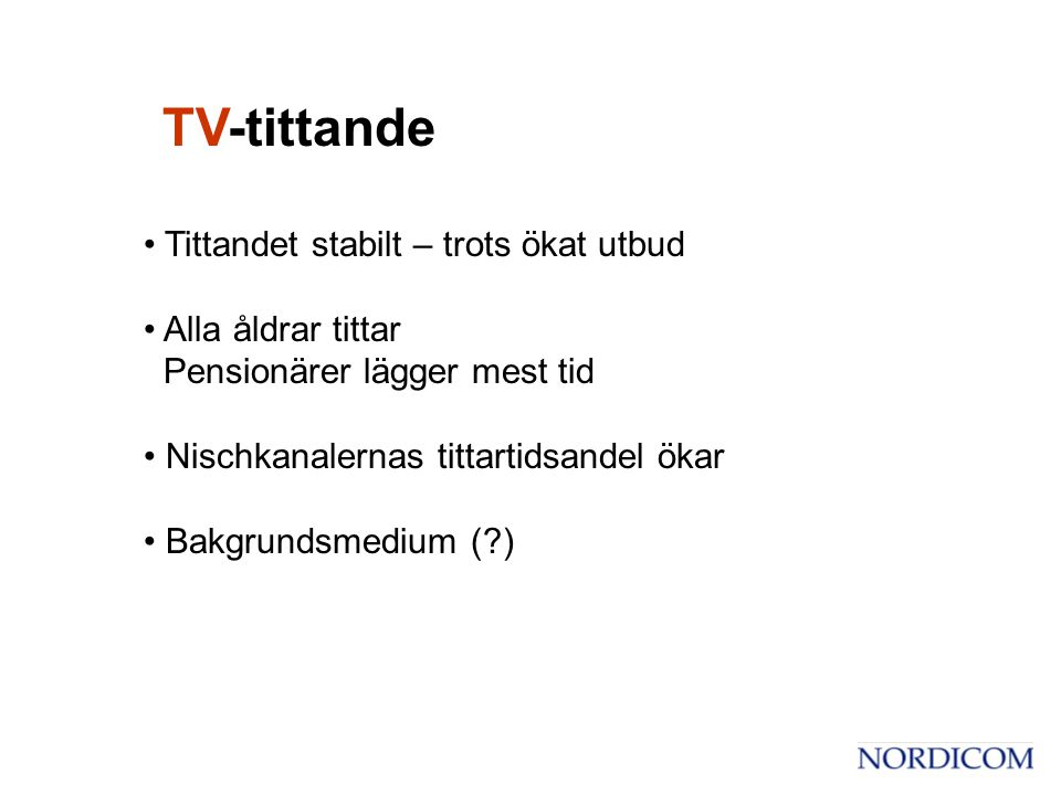 • Tittandet stabilt – trots ökat utbud • Alla åldrar tittar Pensionärer lägger mest tid • Nischkanalernas tittartidsandel ökar • Bakgrundsmedium ( ) TV-tittande