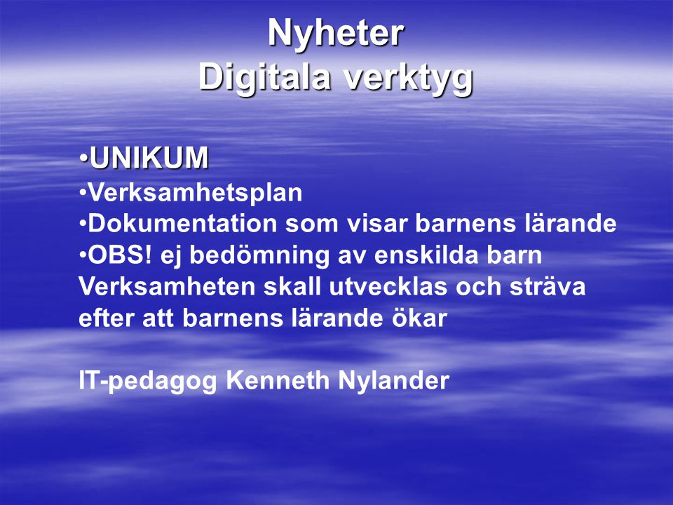 Nyheter Digitala verktyg •UNIKUM •Verksamhetsplan •Dokumentation som visar barnens lärande •OBS! ej bedömning av enskilda barn Verksamheten skall utve