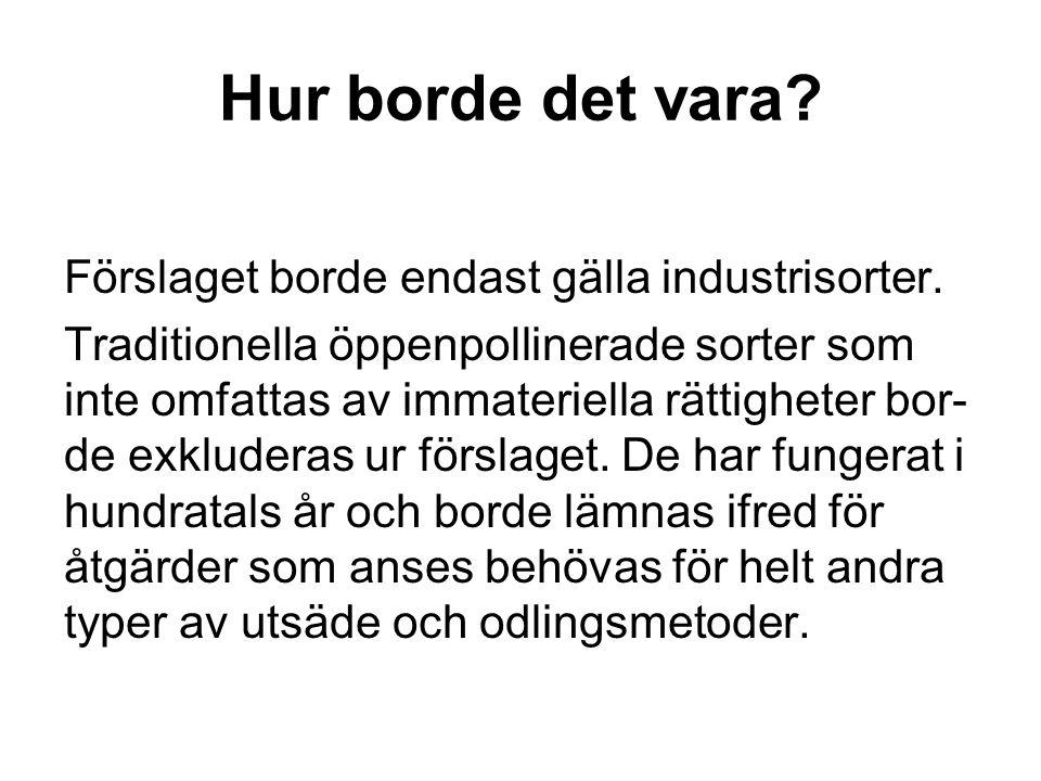 Hur borde det vara.Förslaget borde endast gälla industrisorter.