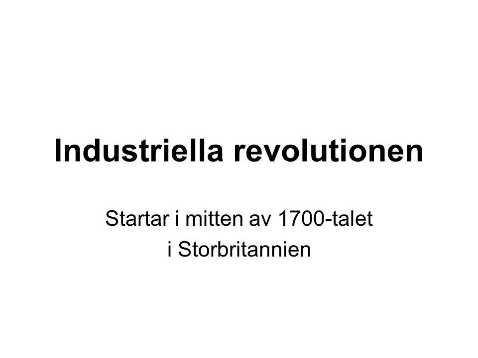 Industriella revolutionen Startar i mitten av 1700-talet i Storbritannien