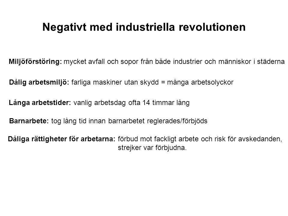 Positivt med industriella revolutionen Nya produkter: många som faktiskt underlättade vardagen Bättre liv: långsamt höjda löner och en stigande levnadsstandard.