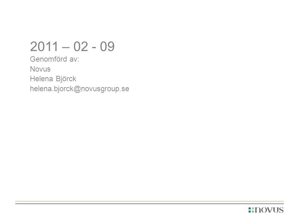 2011 – 02 - 09 Genomförd av: Novus Helena Björck helena.bjorck@novusgroup.se