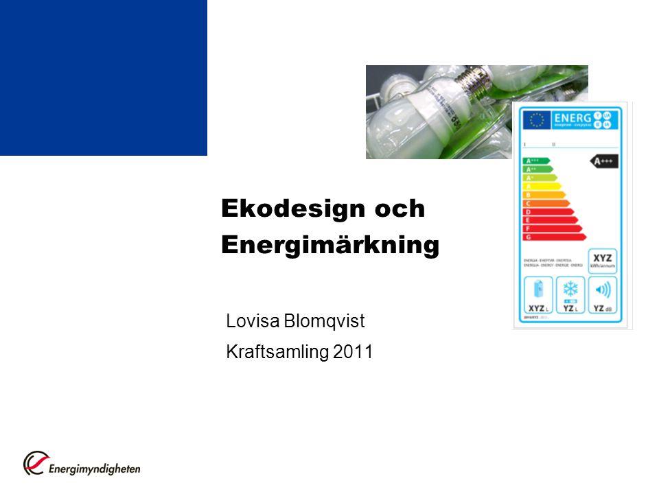 Ekodesign och Energimärkning Lovisa Blomqvist Kraftsamling 2011