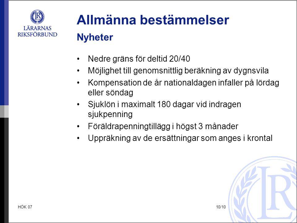 HÖK 0710/10 Allmänna bestämmelser Nyheter •Nedre gräns för deltid 20/40 •Möjlighet till genomsnittlig beräkning av dygnsvila •Kompensation de år natio