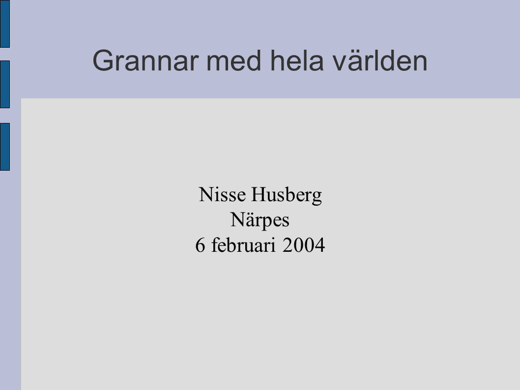 Grannar med hela världen Nisse Husberg Närpes 6 februari 2004