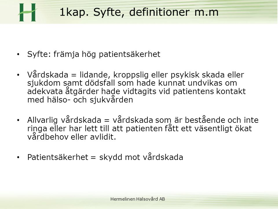Hermelinen Hälsovård AB 1kap. Syfte, definitioner m.m • Syfte: främja hög patientsäkerhet • Vårdskada = lidande, kroppslig eller psykisk skada eller s