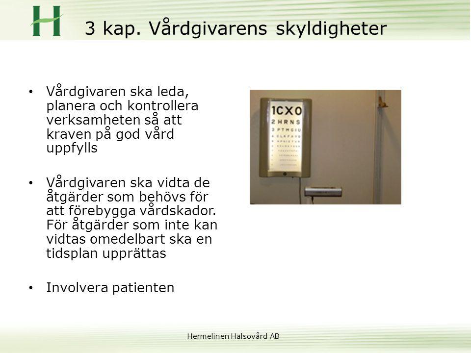 Hermelinen Hälsovård AB 3 kap. Vårdgivarens skyldigheter • Vårdgivaren ska leda, planera och kontrollera verksamheten så att kraven på god vård uppfyl