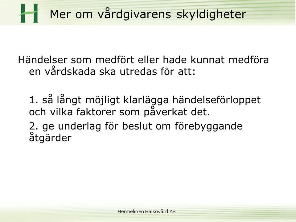 Hermelinen Hälsovård AB Mer om vårdgivarens skyldigheter Händelser som medfört eller hade kunnat medföra en vårdskada ska utredas för att: 1. så långt