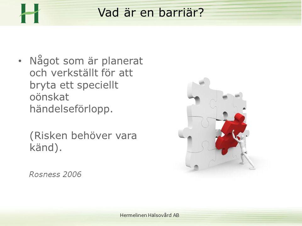 Hermelinen Hälsovård AB Vad är en barriär? • Något som är planerat och verkställt för att bryta ett speciellt oönskat händelseförlopp. (Risken behöver