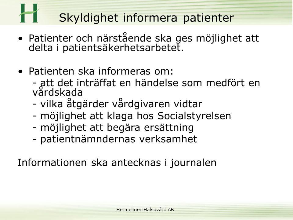 Hermelinen Hälsovård AB Skyldighet informera patienter •Patienter och närstående ska ges möjlighet att delta i patientsäkerhetsarbetet. •Patienten ska