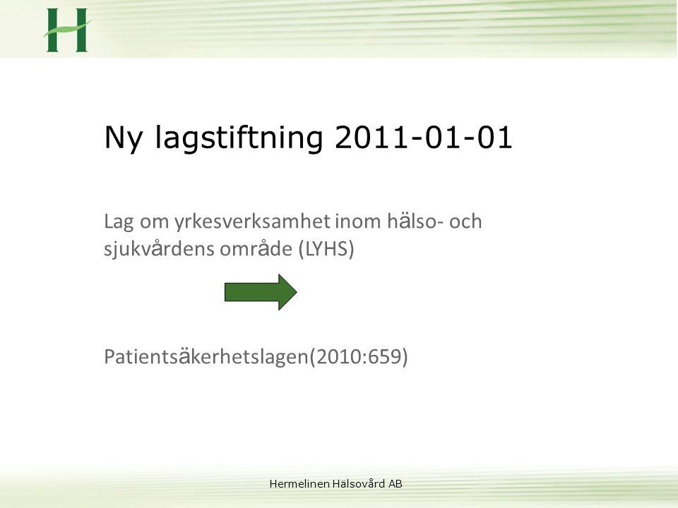 Hermelinen Hälsovård AB Ny lagstiftning 2011-01-01 Lag om yrkesverksamhet inom h ä lso- och sjukv å rdens omr å de (LYHS) Patients ä kerhetslagen(2010