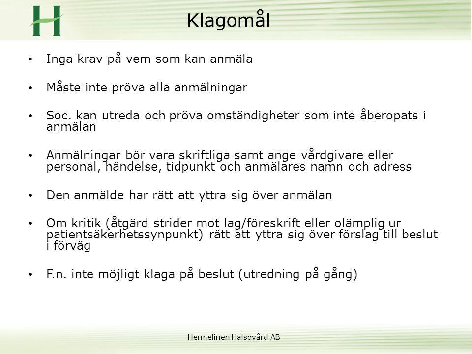 Hermelinen Hälsovård AB Klagomål • Inga krav på vem som kan anmäla • Måste inte pröva alla anmälningar • Soc. kan utreda och pröva omständigheter som