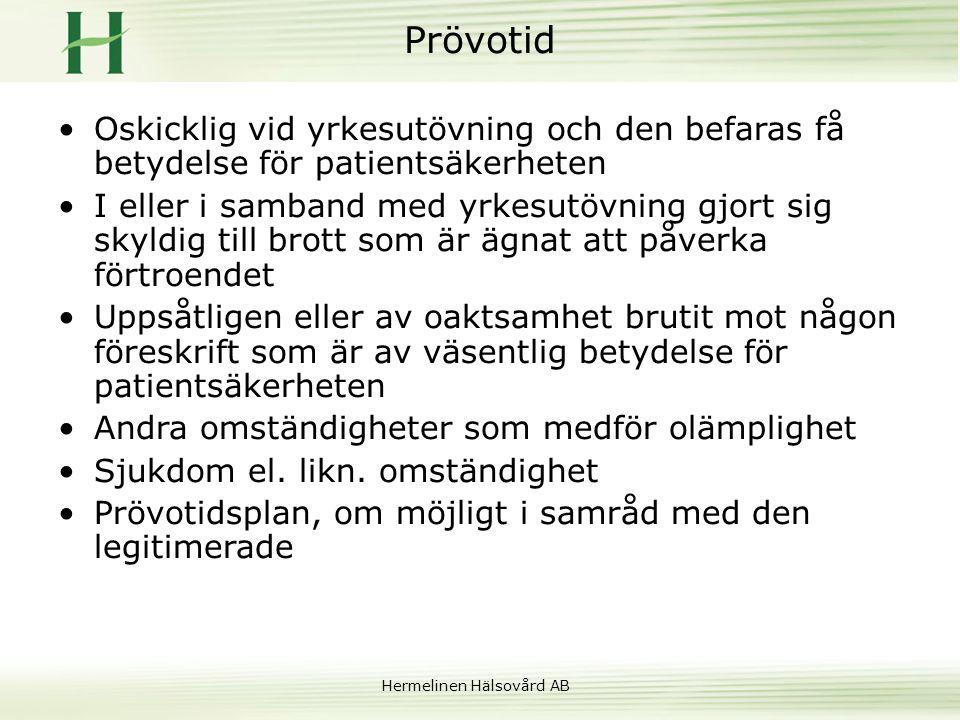 Hermelinen Hälsovård AB Prövotid •Oskicklig vid yrkesutövning och den befaras få betydelse för patientsäkerheten •I eller i samband med yrkesutövning