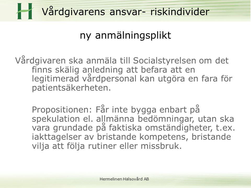 Hermelinen Hälsovård AB Vårdgivarens ansvar- riskindivider ny anmälningsplikt Vårdgivaren ska anmäla till Socialstyrelsen om det finns skälig anlednin