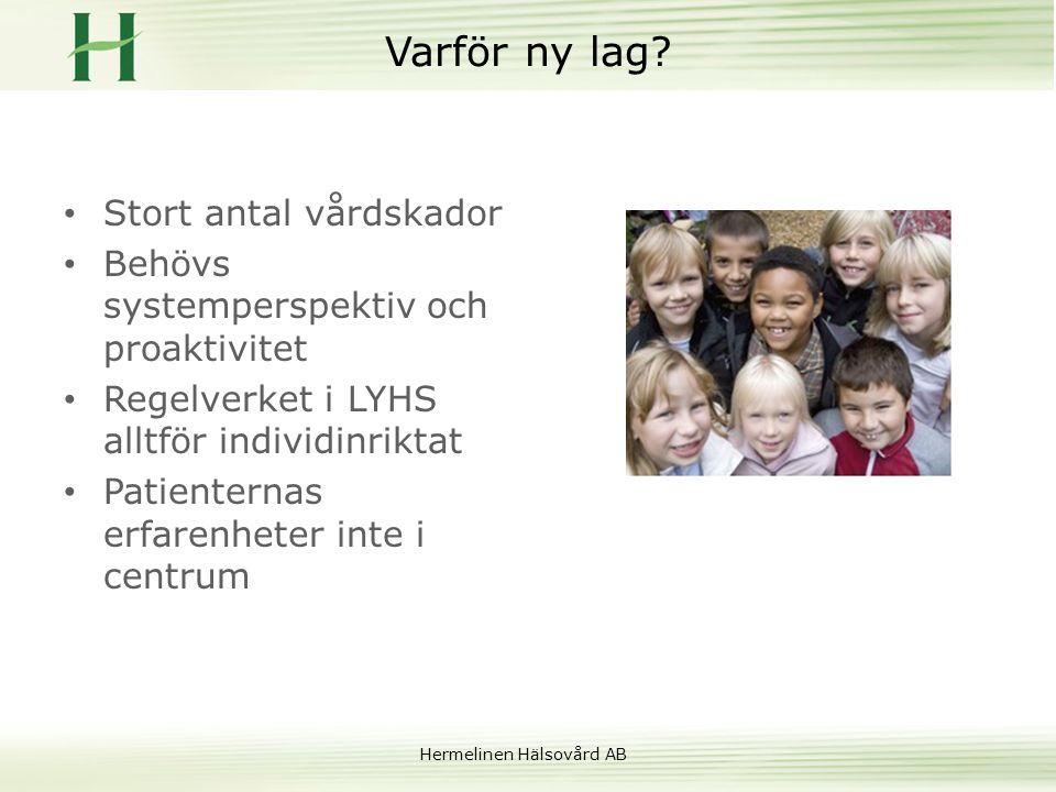 Hermelinen Hälsovård AB Varför ny lag? • Stort antal vårdskador • Behövs systemperspektiv och proaktivitet • Regelverket i LYHS alltför individinrikta
