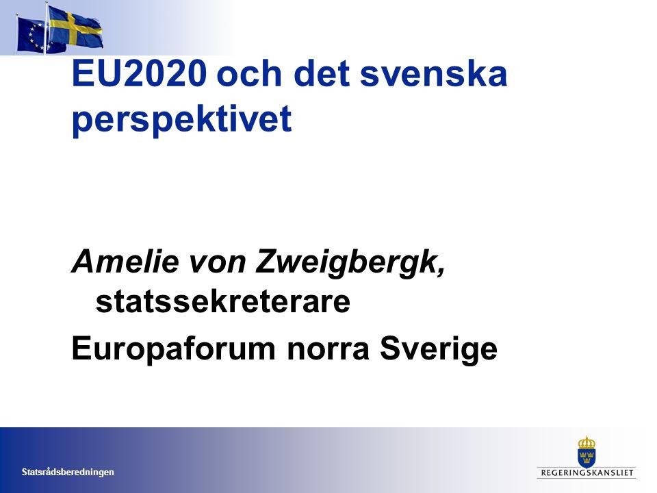 Statsrådsberedningen EU2020 och det svenska perspektivet Amelie von Zweigbergk, statssekreterare Europaforum norra Sverige