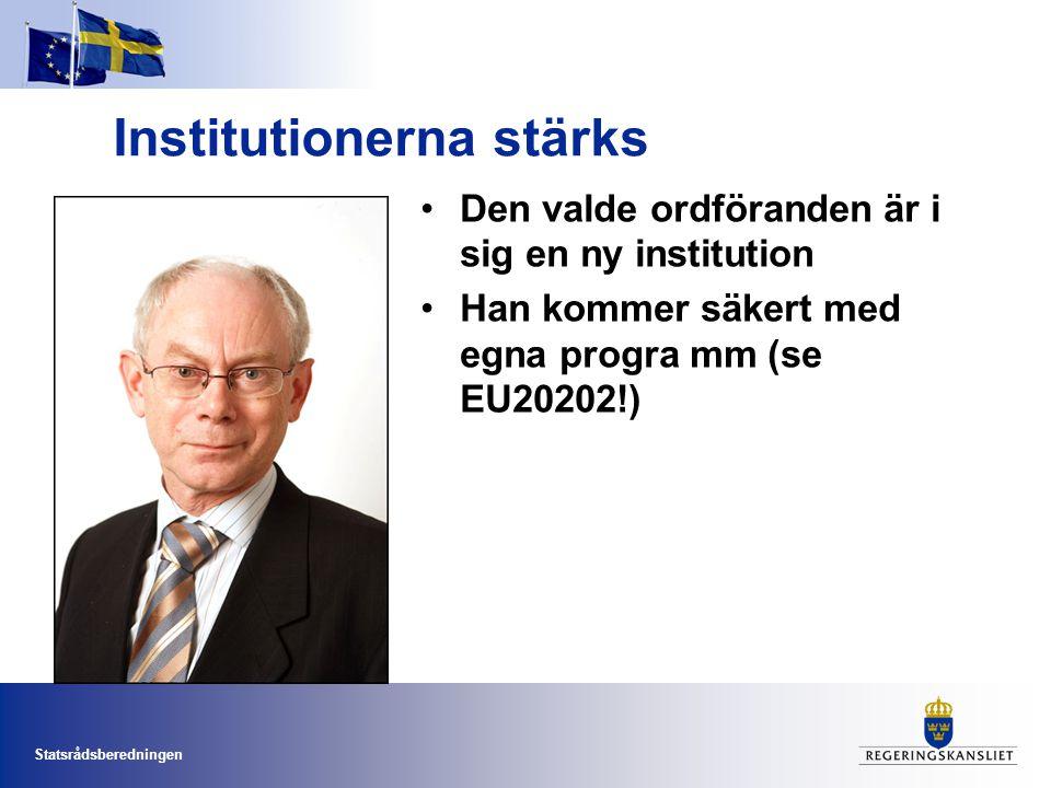 Statsrådsberedningen Institutionerna stärks •Den valde ordföranden är i sig en ny institution •Han kommer säkert med egna progra mm (se EU20202!)
