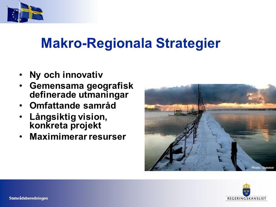 Statsrådsberedningen Makro-Regionala Strategier •Ny och innovativ •Gemensama geografisk definerade utmaningar •Omfattande samråd •Långsiktig vision, k