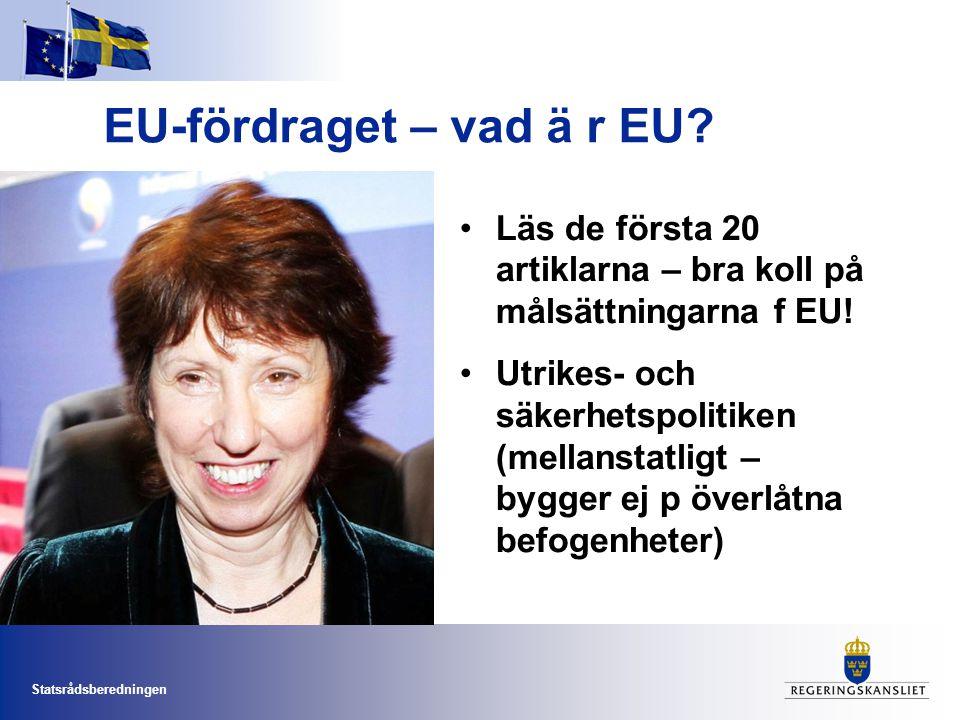 Statsrådsberedningen EU-fördraget – vad ä r EU? •Läs de första 20 artiklarna – bra koll på målsättningarna f EU! •Utrikes- och säkerhetspolitiken (mel