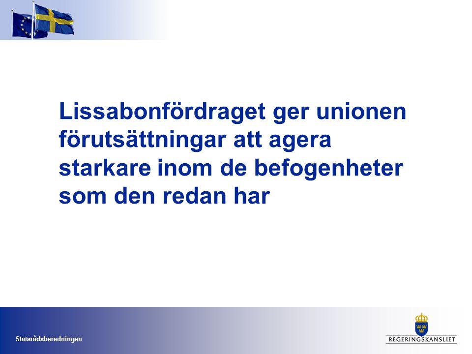 Statsrådsberedningen Lissabonfördraget ger unionen förutsättningar att agera starkare inom de befogenheter som den redan har