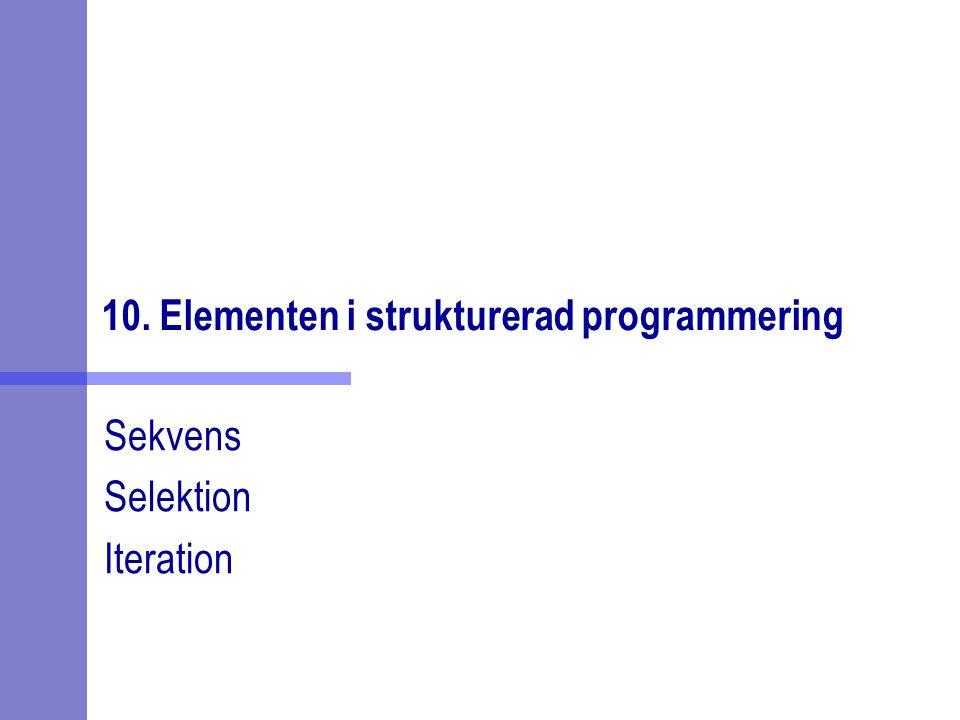 10. Elementen i strukturerad programmering Sekvens Selektion Iteration