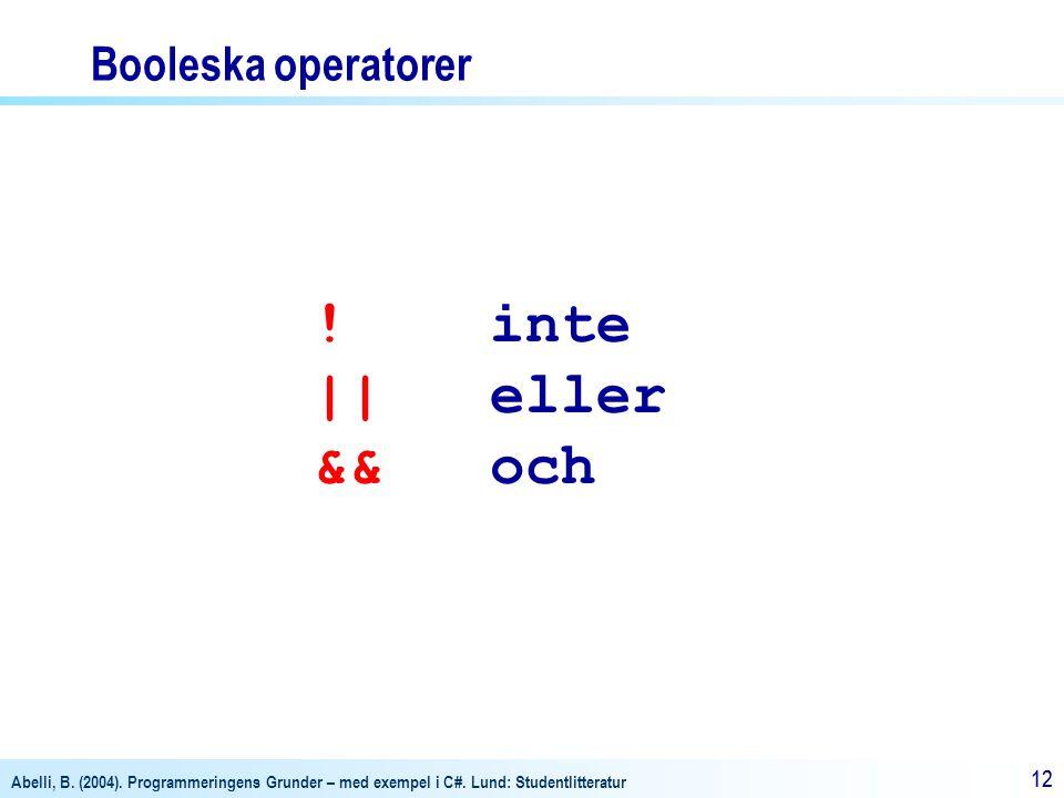 Abelli, B. (2004). Programmeringens Grunder – med exempel i C#. Lund: Studentlitteratur 12 Booleska operatorer ! inte    eller && och