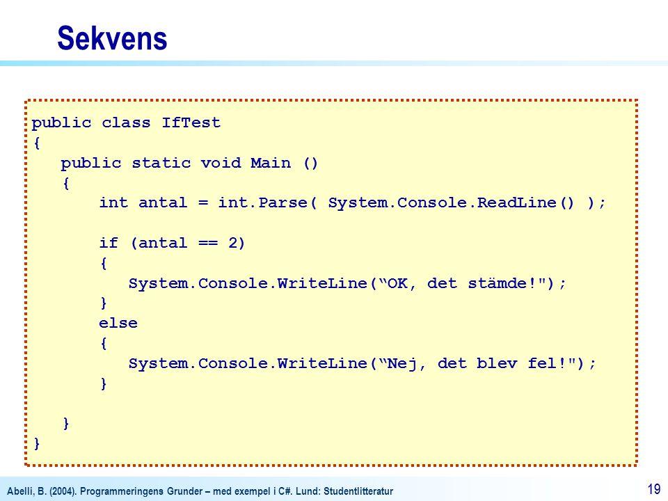 Abelli, B. (2004). Programmeringens Grunder – med exempel i C#. Lund: Studentlitteratur 19 public class IfTest { public static void Main () { int anta