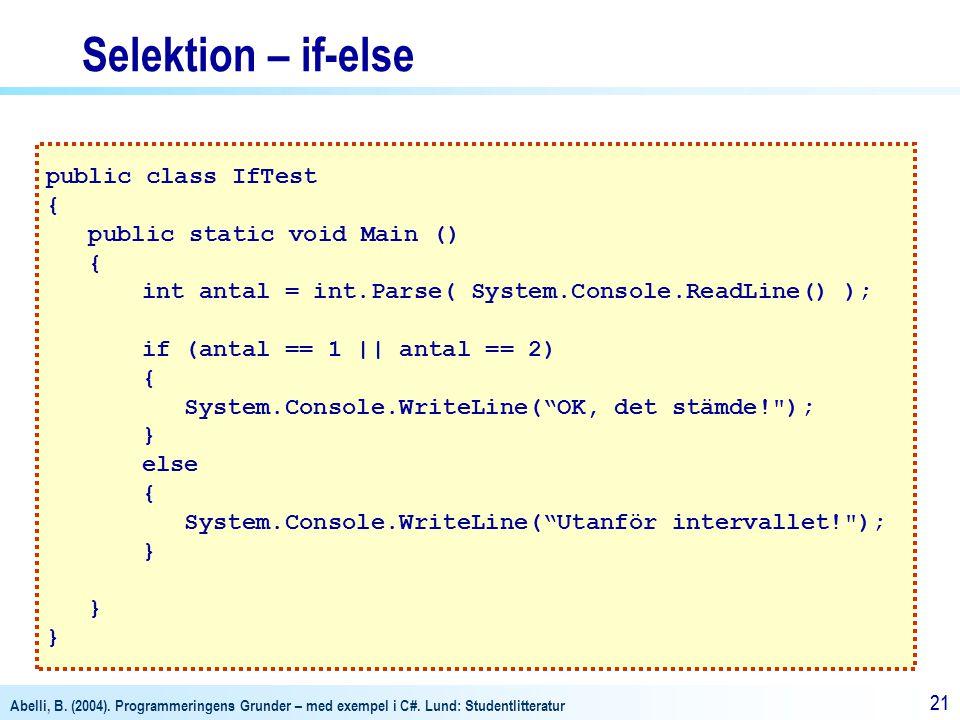 Abelli, B. (2004). Programmeringens Grunder – med exempel i C#. Lund: Studentlitteratur 21 public class IfTest { public static void Main () { int anta