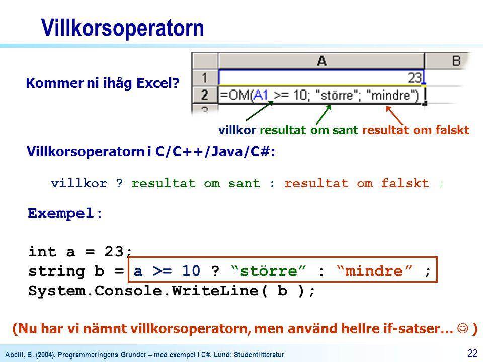Abelli, B. (2004). Programmeringens Grunder – med exempel i C#. Lund: Studentlitteratur 22 Villkorsoperatorn Villkorsoperatorn i C/C++/Java/C#: villko