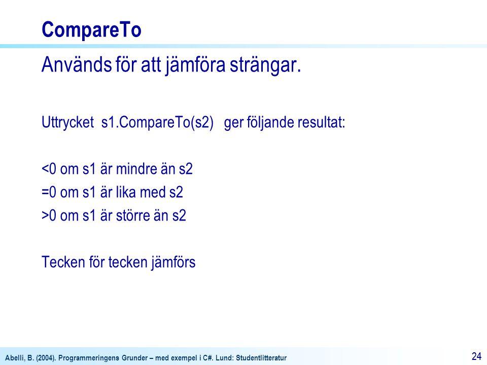Abelli, B. (2004). Programmeringens Grunder – med exempel i C#. Lund: Studentlitteratur 24 CompareTo Används för att jämföra strängar. Uttrycket s1.Co
