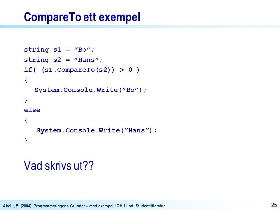 "Abelli, B. (2004). Programmeringens Grunder – med exempel i C#. Lund: Studentlitteratur 25 CompareTo ett exempel string s1 = ""Bo""; string s2 = ""Hans"";"