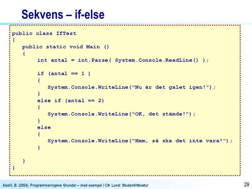 Abelli, B. (2004). Programmeringens Grunder – med exempel i C#. Lund: Studentlitteratur 29 public class IfTest { public static void Main () { int anta