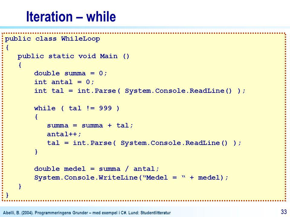 Abelli, B. (2004). Programmeringens Grunder – med exempel i C#. Lund: Studentlitteratur 33 public class WhileLoop { public static void Main () { doubl