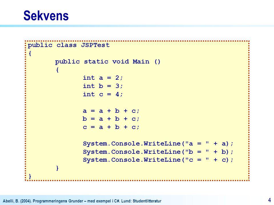Abelli, B. (2004). Programmeringens Grunder – med exempel i C#. Lund: Studentlitteratur 44 public class JSPTest { public static void Main () { int a =
