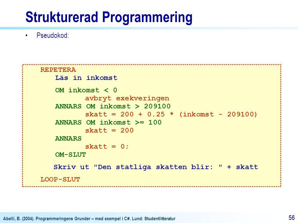 Abelli, B. (2004). Programmeringens Grunder – med exempel i C#. Lund: Studentlitteratur 56 Strukturerad Programmering •Pseudokod: REPETERA Läs in inko