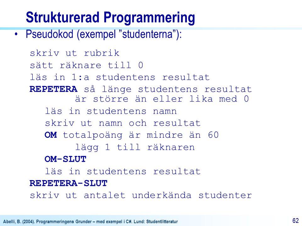 """Abelli, B. (2004). Programmeringens Grunder – med exempel i C#. Lund: Studentlitteratur 62 Strukturerad Programmering •Pseudokod (exempel """"studenterna"""