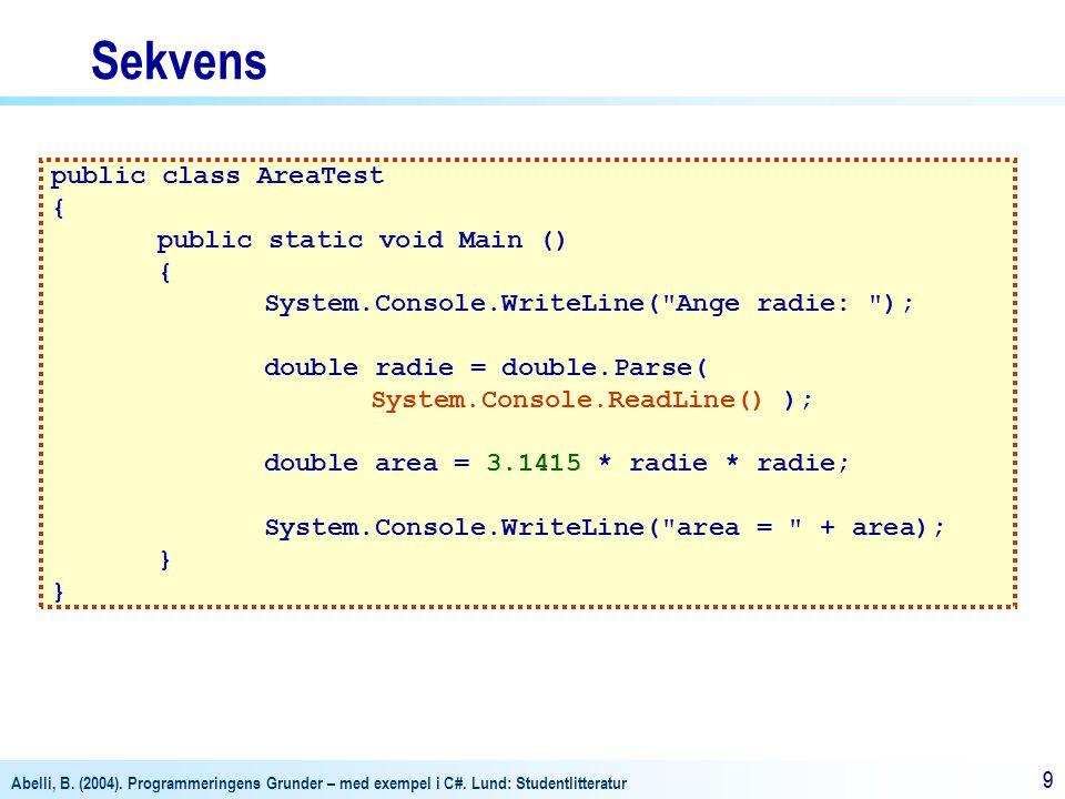 Abelli, B. (2004). Programmeringens Grunder – med exempel i C#. Lund: Studentlitteratur 99 public class AreaTest { public static void Main () { System