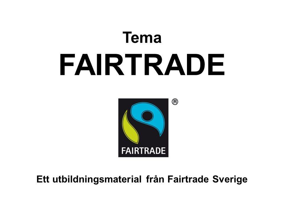 Tema FAIRTRADE Ett utbildningsmaterial från Fairtrade Sverige