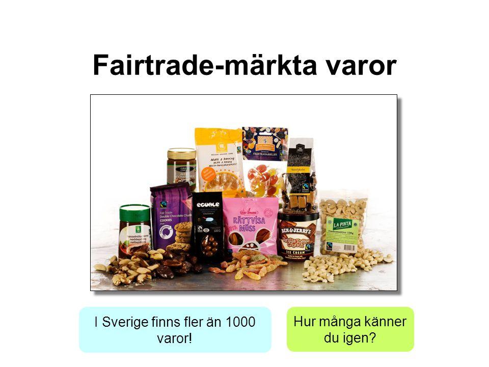 I Sverige finns fler än 1000 varor! Hur många känner du igen? Fairtrade-märkta varor